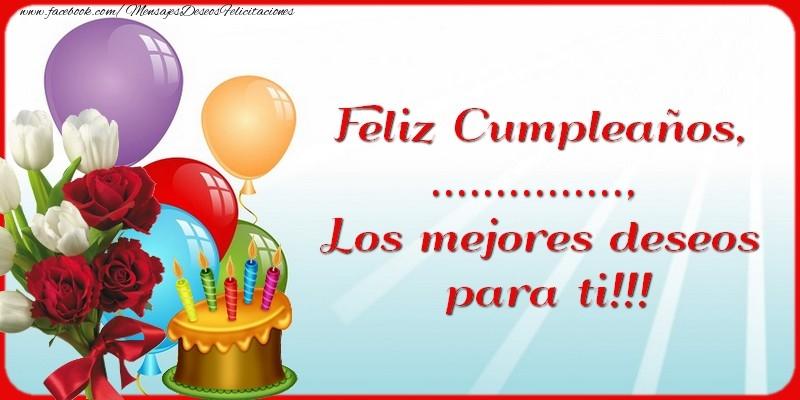 Felicitaciones Personalizadas de cumpleaños - Feliz Cumpleaños, .... Los mejores deseos para ti!!!