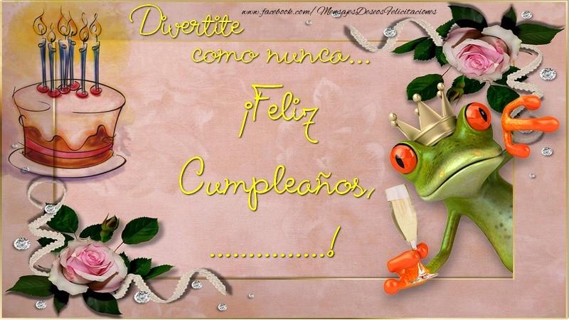 Felicitaciones Personalizadas de cumpleaños - Divertite como nunca... ¡Feliz Cumpleaños, ...