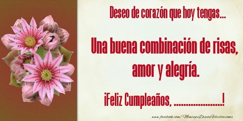 Felicitaciones Personalizadas de cumpleaños - Deseo de corazón que hoy tengas... Una buena combinación de risas, amor y alegría. ¡Feliz Cumpleaños, ...