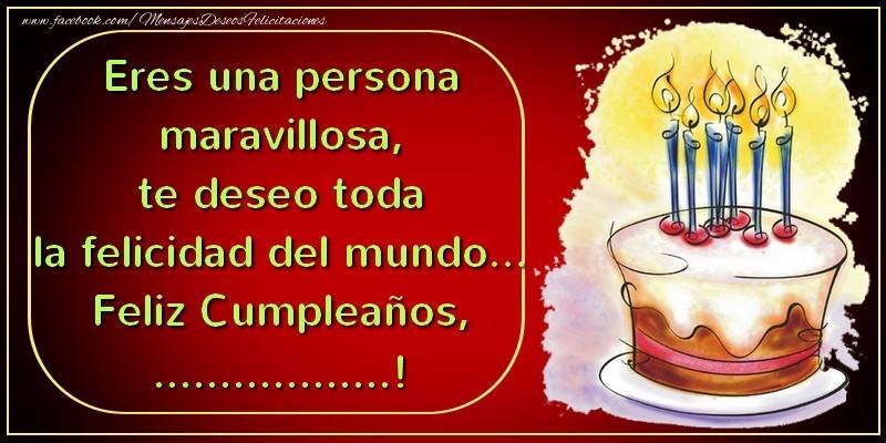 Felicitaciones Personalizadas de cumpleaños - Eres una persona maravillosa, te deseo toda la felicidad del mundo... Feliz Cumpleaños, ...