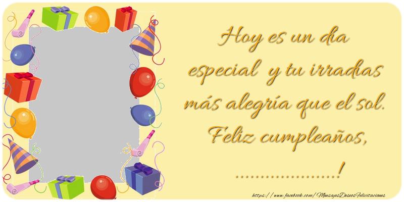 Felicitaciones Personalizadas de cumpleaños - Hoy es un día especial y tu irradias más alegría que el sol. Feliz cumpleaños, ...