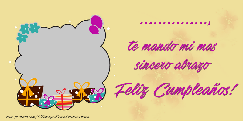 Felicitaciones Personalizadas de cumpleaños - ..., te mando mi mas sincero abrazo. Feliz Cumpleaños!
