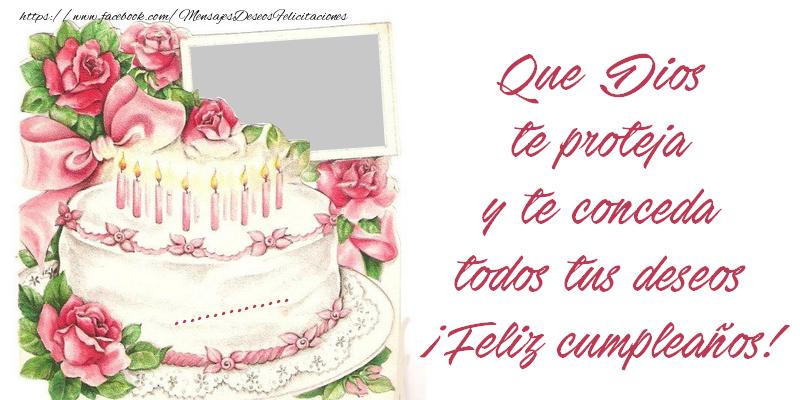 Felicitaciones Personalizadas de cumpleaños - Que DIOS  te PROTEJA y te conceda todos tus DESEOS. ...!