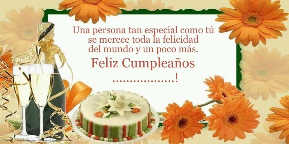 Felicitaciones Personalizadas de cumpleaños - Una persona tan especial como tú se merece toda la felicidad del mundo y un poco más. Feliz Cumpleaños ...!