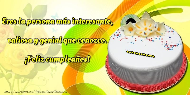 Felicitaciones Personalizadas de cumpleaños - Eres la persona más interesante, valiosa y genial que conozco. ¡Feliz cumpleaños! ...