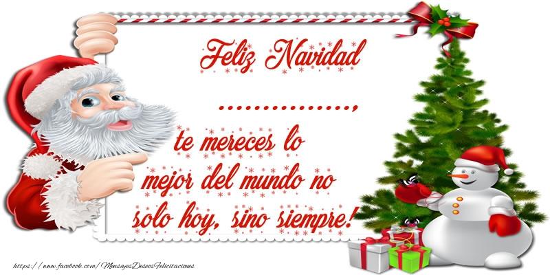 Felicitaciones Personalizadas de Navidad - ¡Feliz Navidad ..., te mereces lo mejor del mundo no solo hoy, sino siempre!