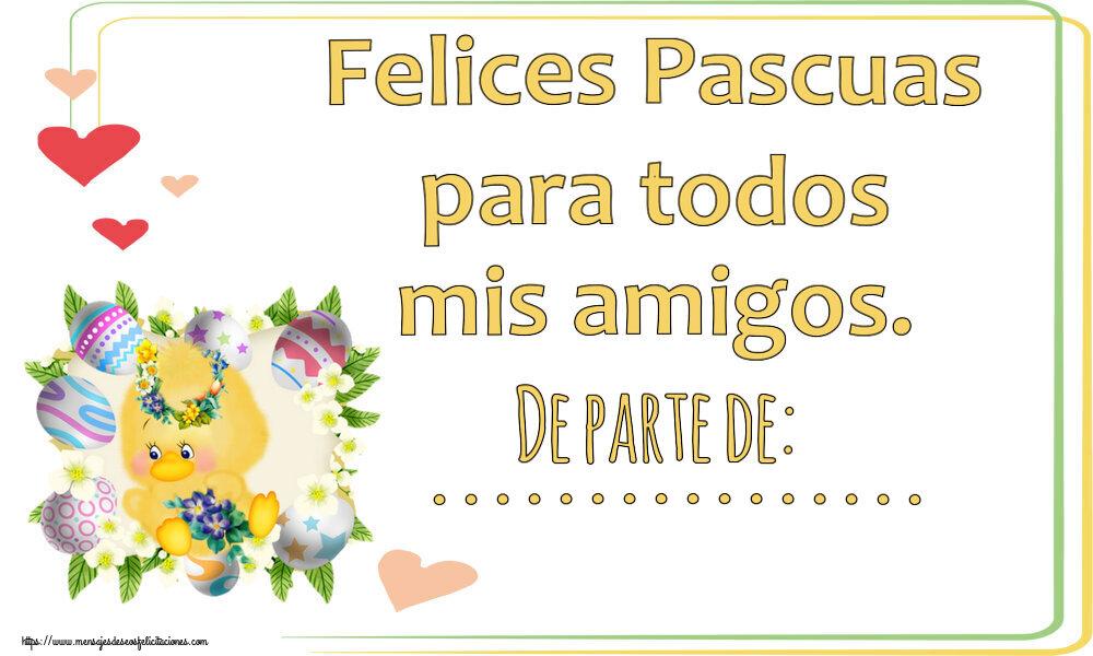 Felicitaciones Personalizadas de pascua - Felices Pascuas para todos mis amigos. De parte de: ...