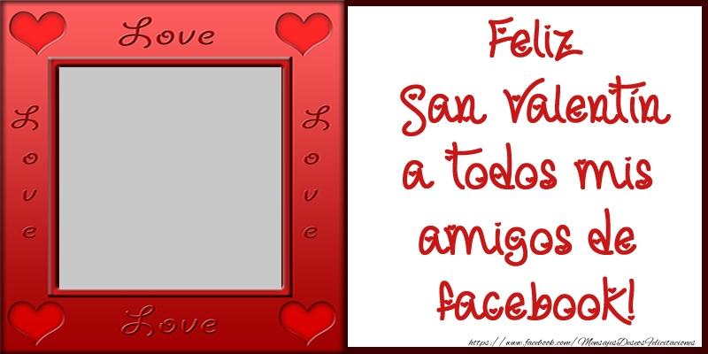 Felicitaciones Personalizadas de San Valentín - Feliz San Valentín a todos mis amigos de facebook!