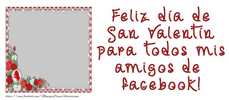 Felicitaciones Personalizadas de San Valentín - Feliz día de San Valentín para todos mis amigos de facebook!