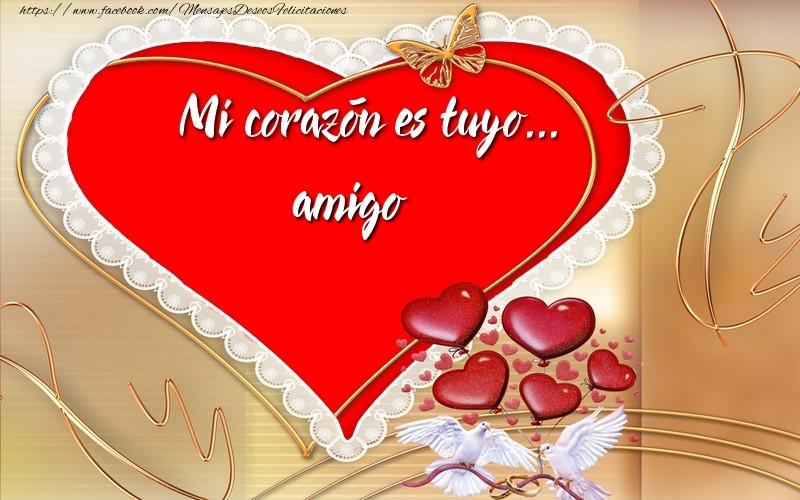 Felicitaciones de amor para amigo - ¡Mi corazón es tuyo… amigo