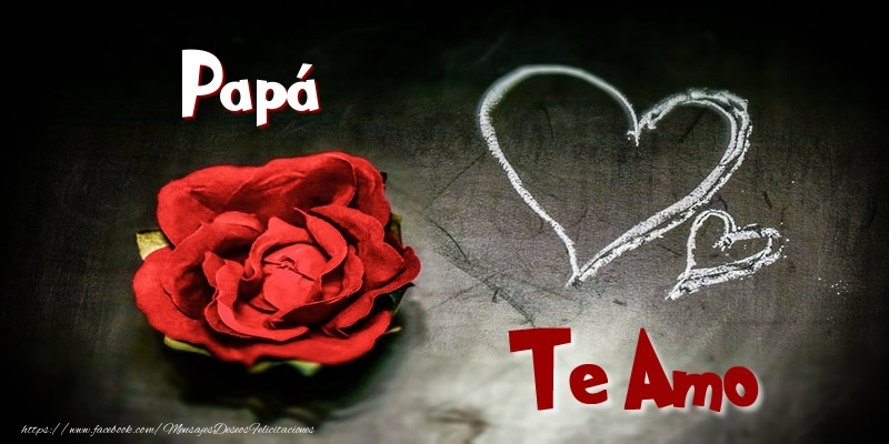 Felicitaciones de amor para papá - Papá Te Amo