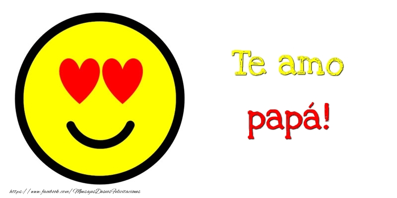 Felicitaciones de amor para papá - Te amo papá!