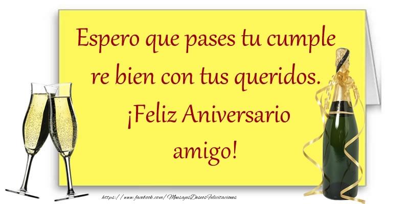 Felicitaciones de aniversario para amigo - Espero que pases tu cumple re bien con tus queridos.  ¡Feliz Aniversario amigo!