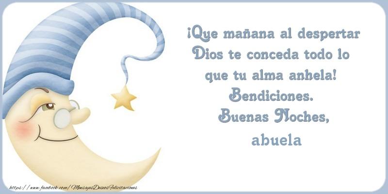 Felicitaciones de buenas noches para abuela - Buenas Noches abuela, ¡Que mañana al despertar Dios te conceda todo lo  que tu alma anhela!  Bendiciones.