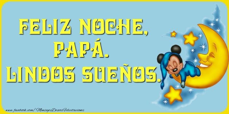 Felicitaciones de buenas noches para papá - Feliz Noche, papá. Lindos sueños.