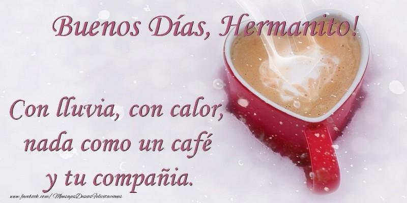 Felicitaciones de buenos días para hermano - Buenos Días hermanito. Con lluvia, con calor, nada como un café  y tu compañia.