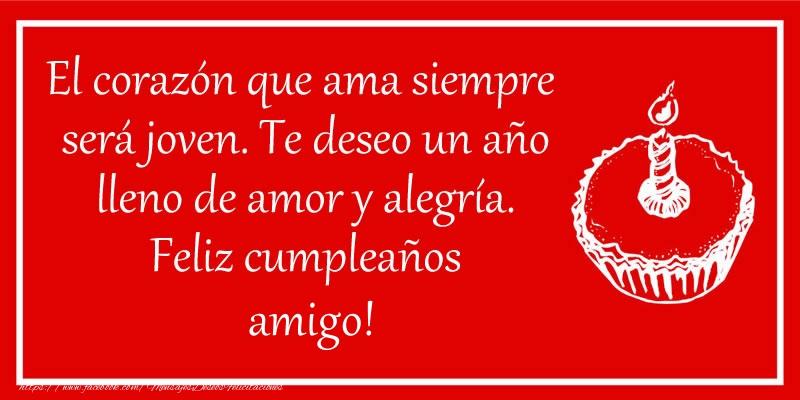 Felicitaciones de cumpleaños para amigo - El corazón que ama siempre  será joven. Te deseo un año lleno de amor y alegría. Feliz cumpleaños amigo!