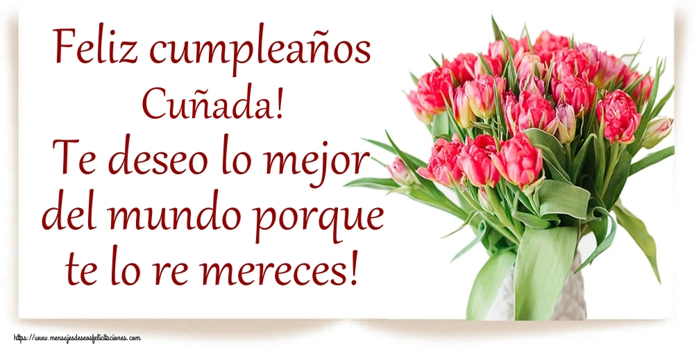 Felicitaciones de cumpleaños para cuñada - Feliz cumpleaños cuñada! Te deseo lo mejor del mundo porque te lo re mereces!