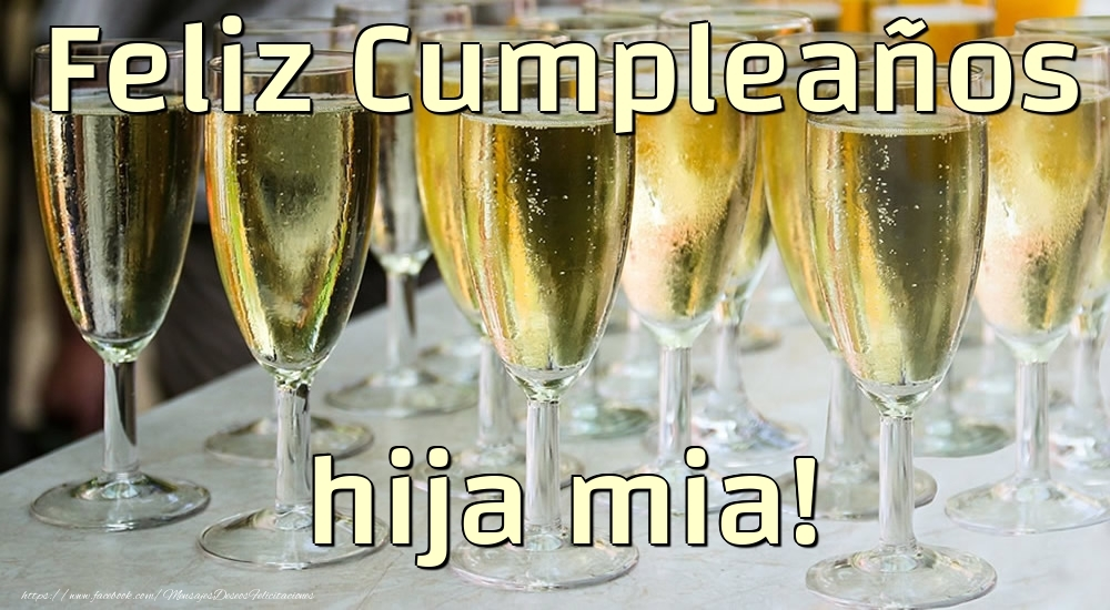 Felicitaciones de cumpleaños para hija - Feliz Cumpleaños hija mia!