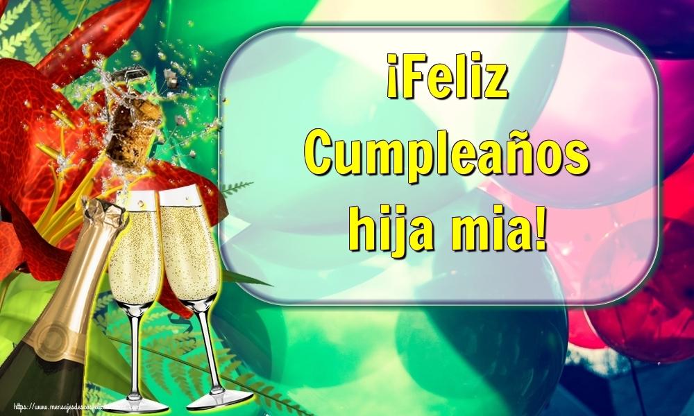 Felicitaciones de cumpleaños para hija - ¡Feliz Cumpleaños hija mia!