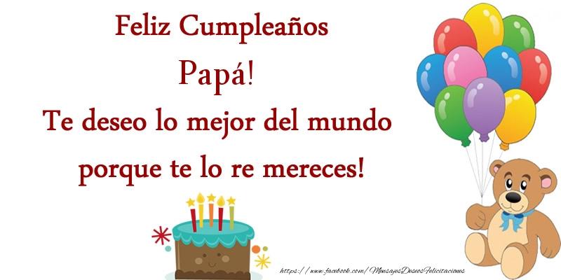 Felicitaciones de cumpleaños para papá - Feliz cumpleaños papá. Te deseo lo mejor del mundo porque te lo re mereces!