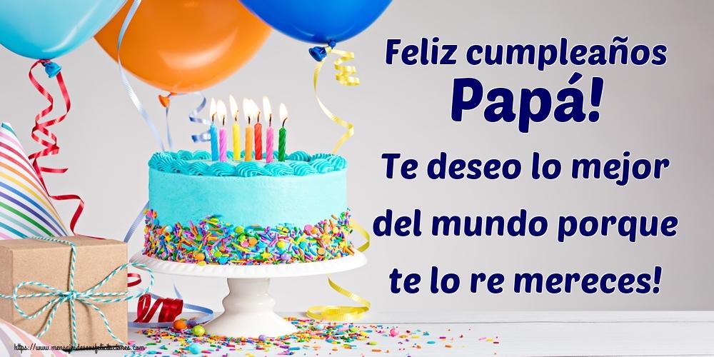 Felicitaciones de cumpleaños para papá - Feliz cumpleaños papá! Te deseo lo mejor del mundo porque te lo re mereces!