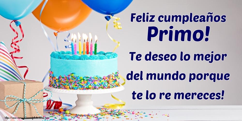 Felicitaciones de cumpleaños para primo - Feliz cumpleaños primo! Te deseo lo mejor del mundo porque te lo re mereces!