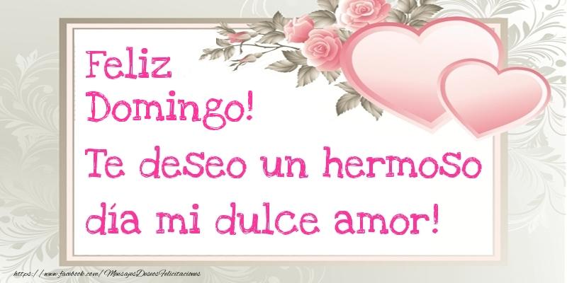 Te deseo un hermoso día mi dulce amor! Feliz Domingo!