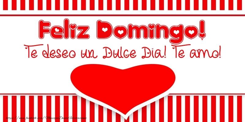 Feliz Domingo! Te deseo un Dulce Dia! Te amo!