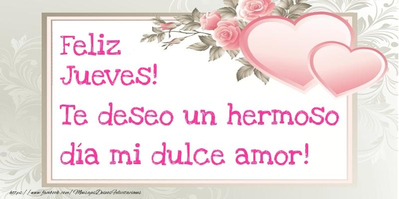 Te deseo un hermoso día mi dulce amor! Feliz Jueves!