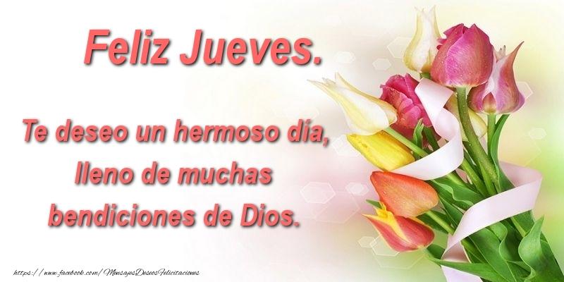 Te deseo un hermoso día, lleno de muchas bendiciones de Dios. Feliz Jueves.