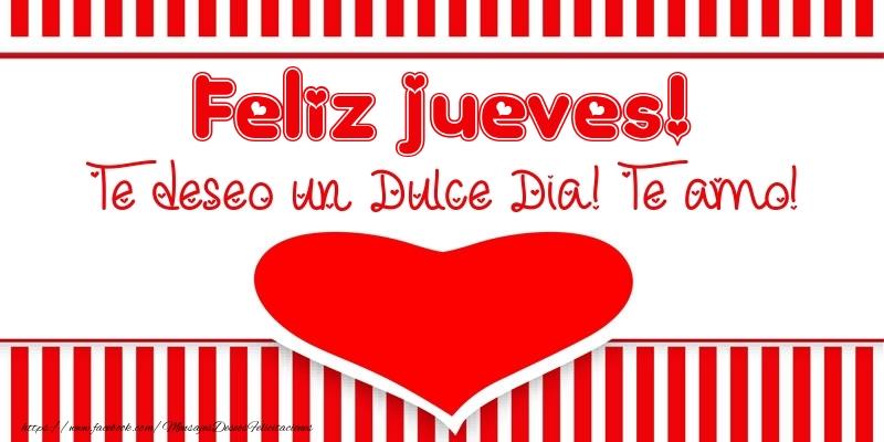 Feliz Jueves! Te deseo un Dulce Dia! Te amo!