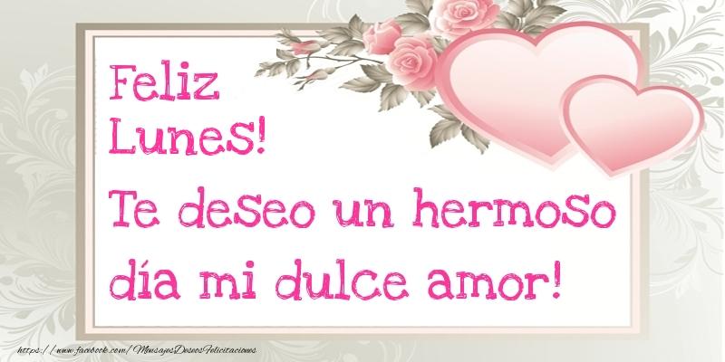 Te deseo un hermoso día mi dulce amor! Feliz Lunes!