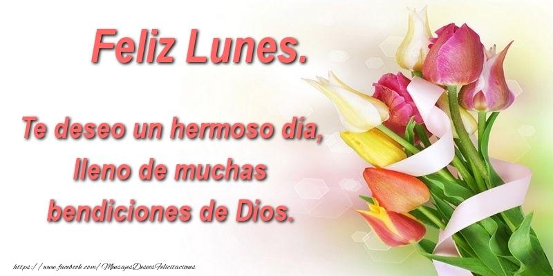 Te deseo un hermoso día, lleno de muchas bendiciones de Dios. Feliz Lunes.