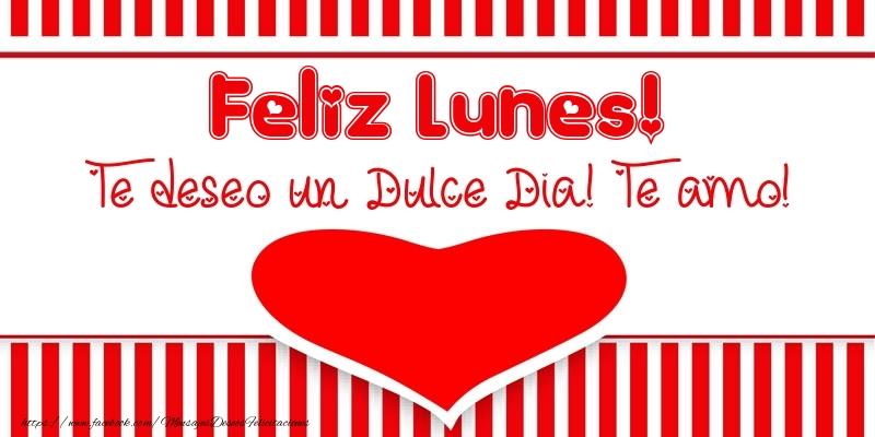 Feliz Lunes! Te deseo un Dulce Dia! Te amo!