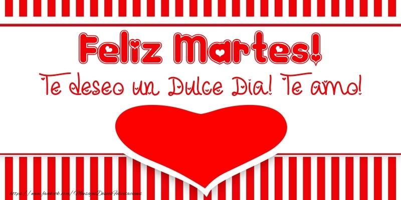 Feliz Martes! Te deseo un Dulce Dia! Te amo!