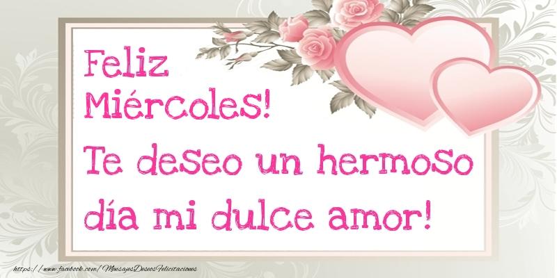 Te deseo un hermoso día mi dulce amor! Feliz Miércoles!