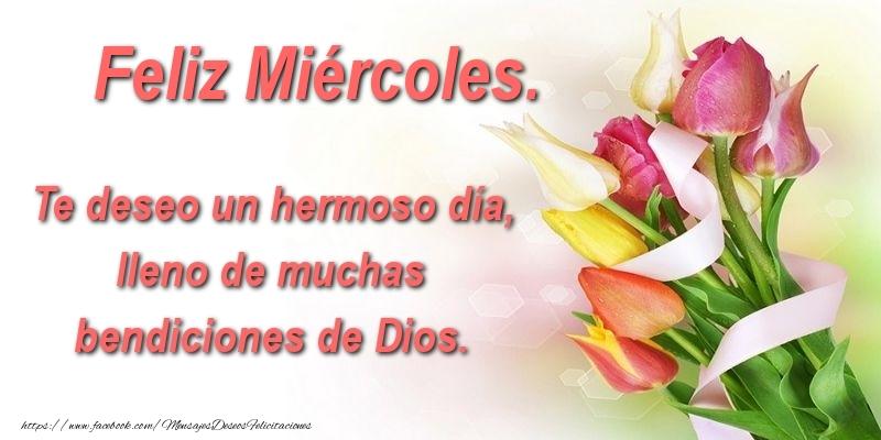 Te deseo un hermoso día, lleno de muchas bendiciones de Dios. Feliz Miércoles.