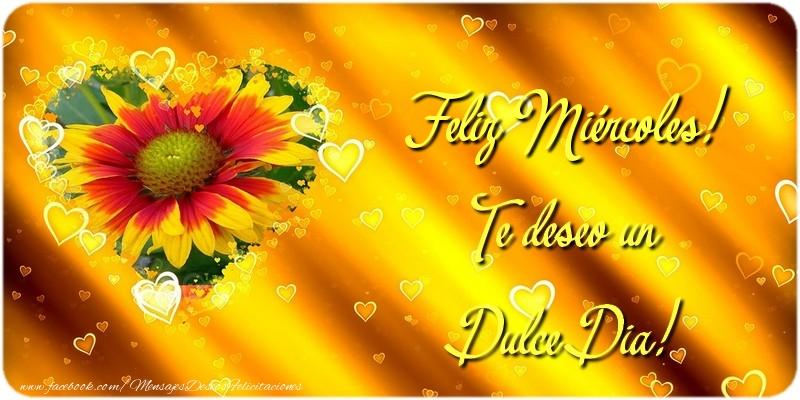 Feliz Miércoles! Te deseo un Dulce Dia!