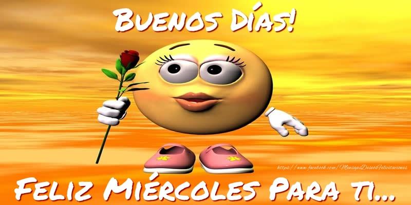 Buenos Días! Feliz Miércoles Para ti...