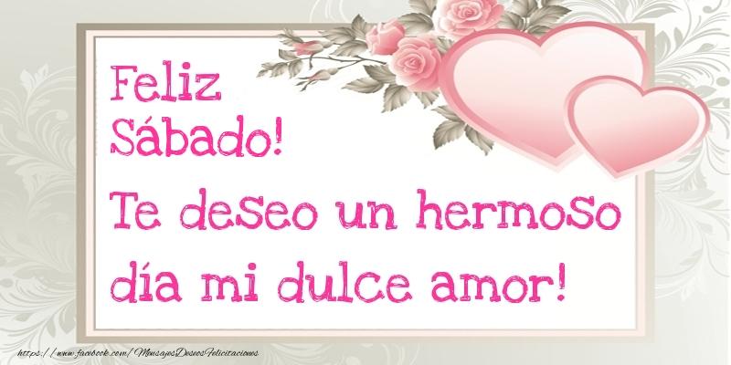 Te deseo un hermoso día mi dulce amor! Feliz Sábado!