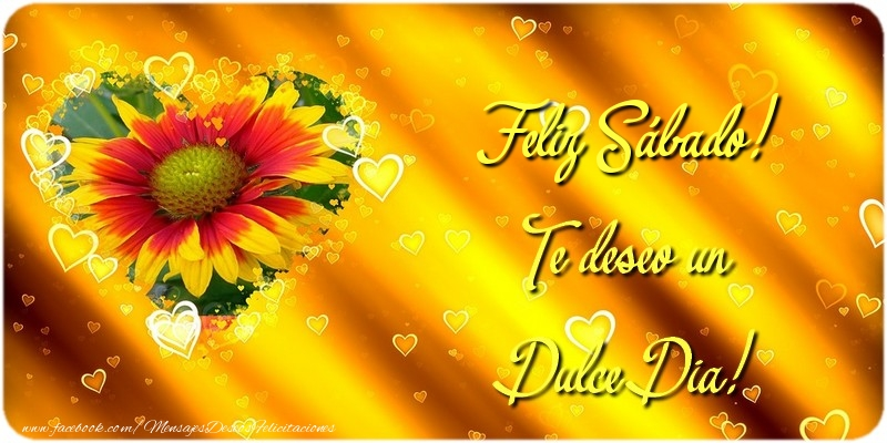 Feliz Sábado! Te deseo un Dulce Dia!
