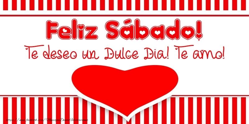 Feliz Sábado! Te deseo un Dulce Dia! Te amo!