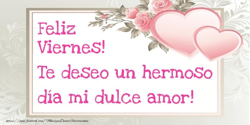 Te deseo un hermoso día mi dulce amor! Feliz Viernes!