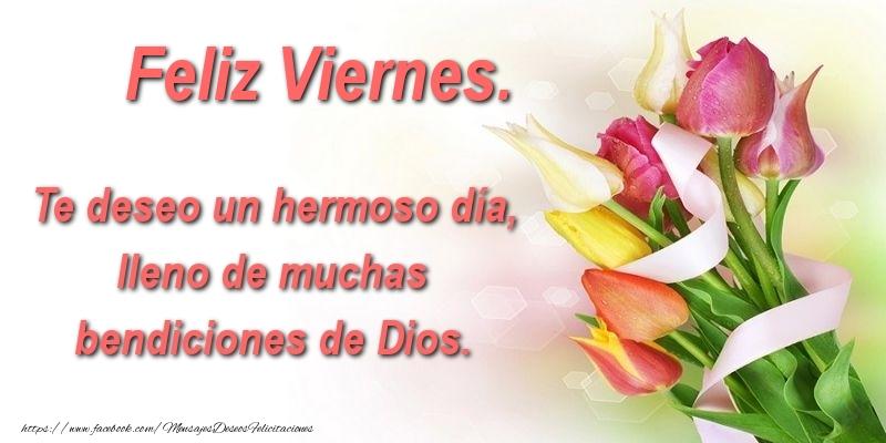 Te deseo un hermoso día, lleno de muchas bendiciones de Dios. Feliz Viernes.