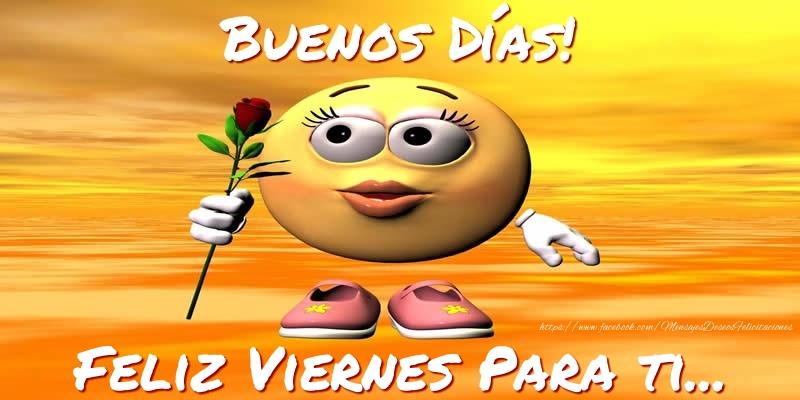Buenos Días! Feliz Viernes Para ti...