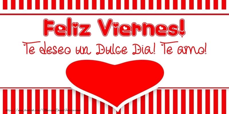Feliz Viernes! Te deseo un Dulce Dia! Te amo!